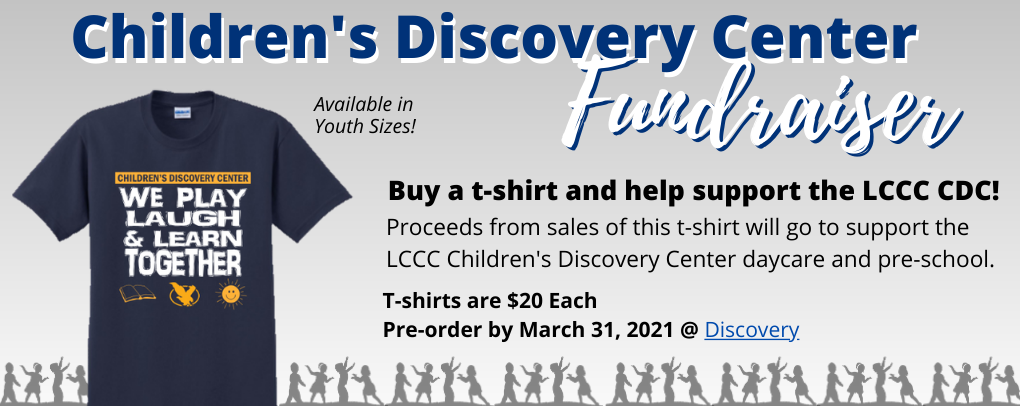 Buy a t-shirt to support the LCCC Children's discovery center and pre-school. Shirts are $20. Pre-order by March 31st. Available in youth sizes!