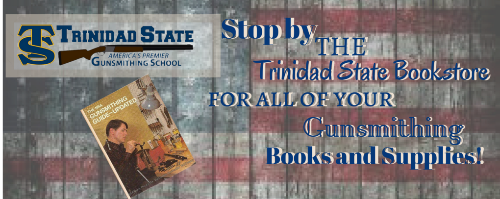 Stop by the trinidad state bookstore for all of your gunsmithing books and supplies!