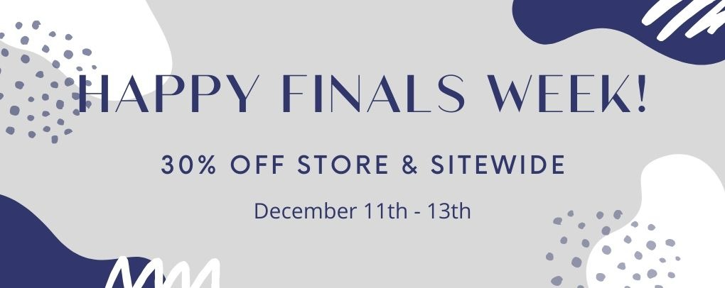 Finals Week Sale. 30% off in store and online until December 13th