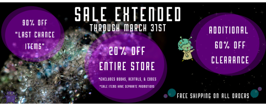 Sale Extended through March 31st. 90% off last chance items, 60% off clearance, 20% off all non-sale items. * excludes books, rentals, and codes.