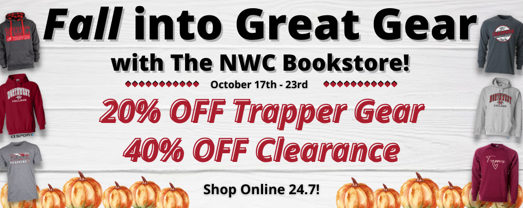 Fall into great gear with the NWC Bookstore! 20% off gear, 40% off clearance. Oct 17-23. Order online 24.7