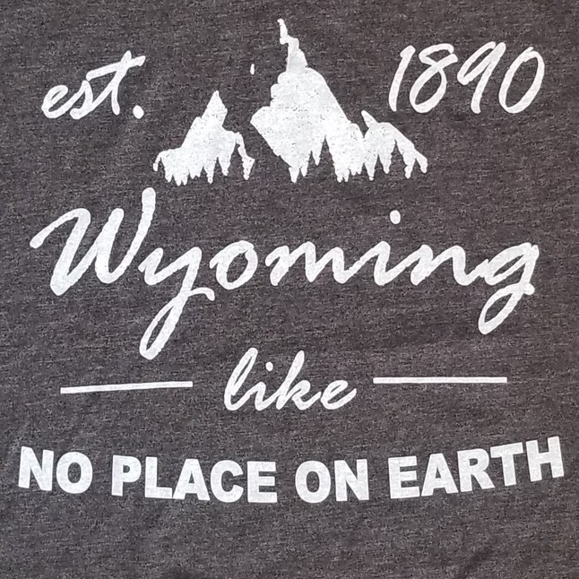 """""""Wyoming Like No Place On Earth: Tee"""