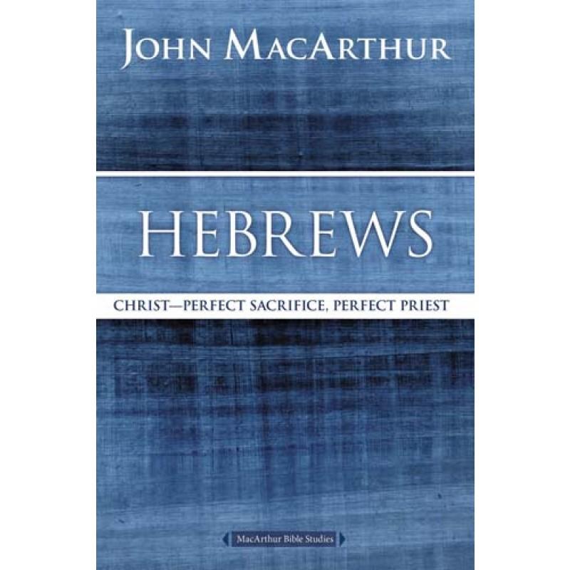 Hebrews: Christ: Perfect Sacrifice, Perfect Priest