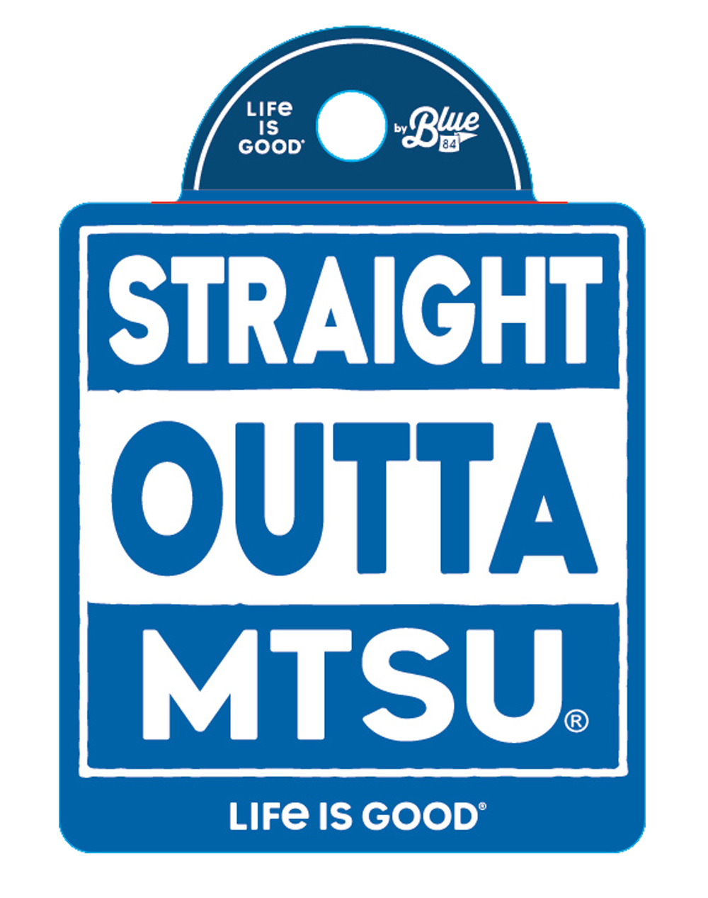 Straight Outta MTSU Life is Good® Sticker