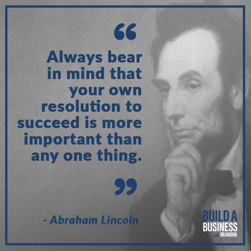 Always bear in mind that your own resolution to succeed is more important than any one thing.