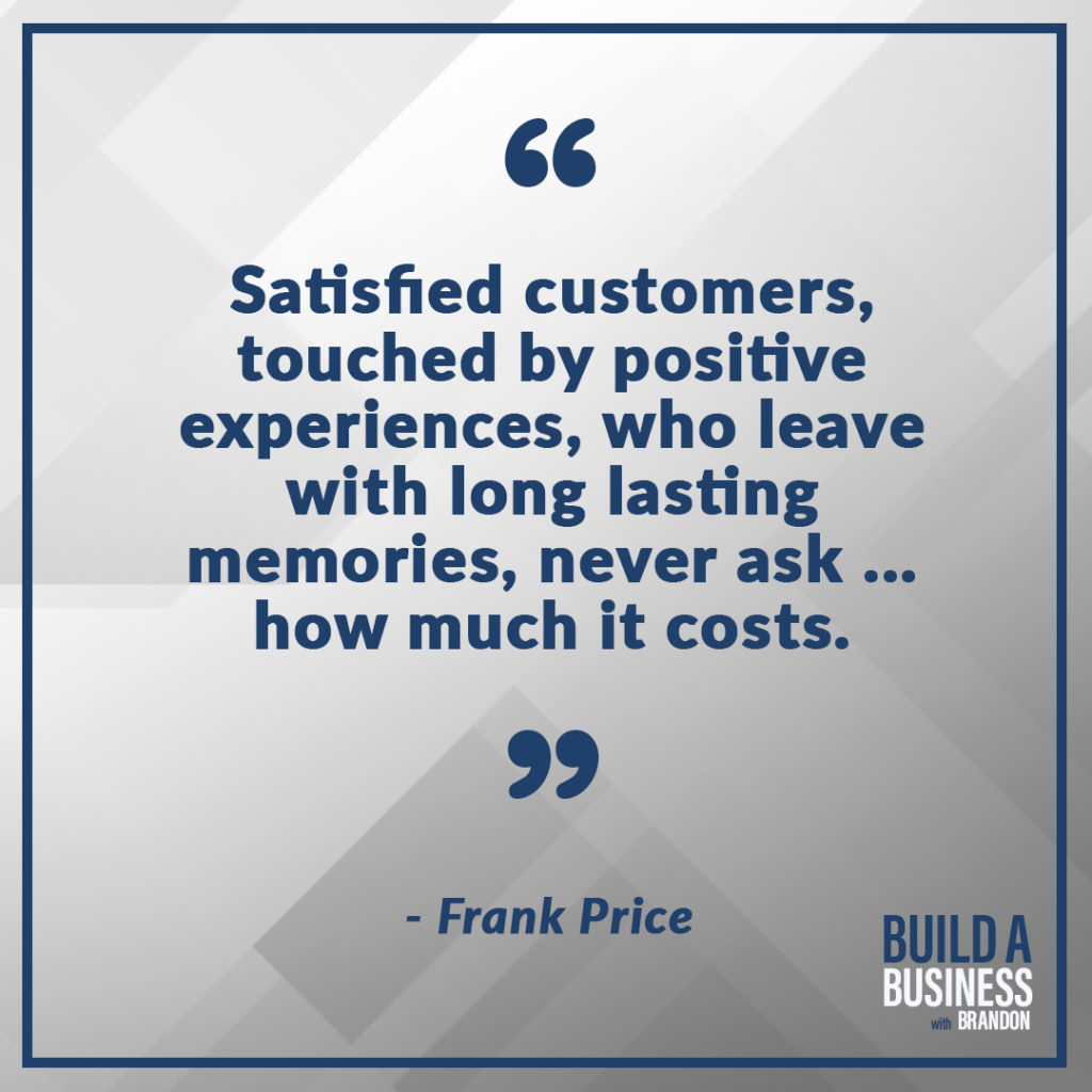 Satisfied customers, touched by positive experiences, who leave with long lasting memories, never ask... how much it costs.