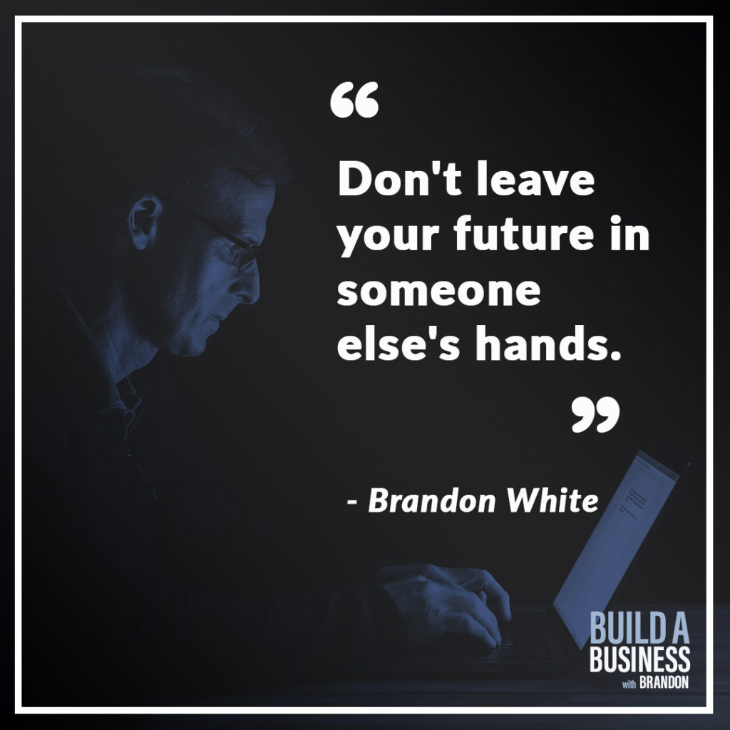 Don't leave your future in someone else's hands.