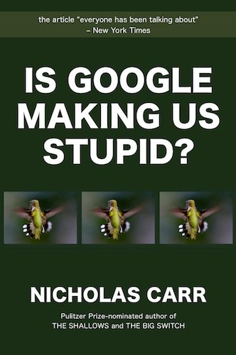 the impacts of technology on our lives and cognition in is google making us stupid by nicholas carr  In his article, is google making us stupid, nicholas carr discusses google is making us stupid because it's affecting our concentration the more we rely on carr provides detailed examples from google, research teams and our own history to show the impact it has on today's life and the.