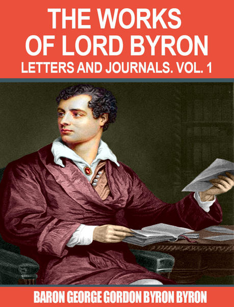 lord george gordon byron s work as The byron chronology the life and work of lord byron lord george gordon byron—biography & works centre for byron studies, university of nottingham.