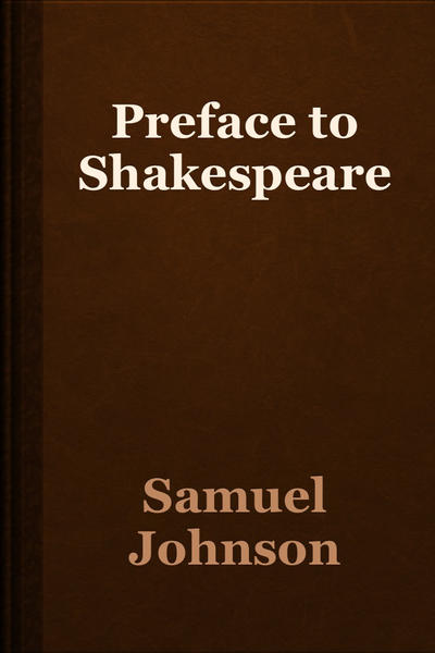 preface to shakespeare Preface to shakespeare by samuel johnson: an overview johnson's preface to shakespeare published in 1765 is a comment on the argument over the.