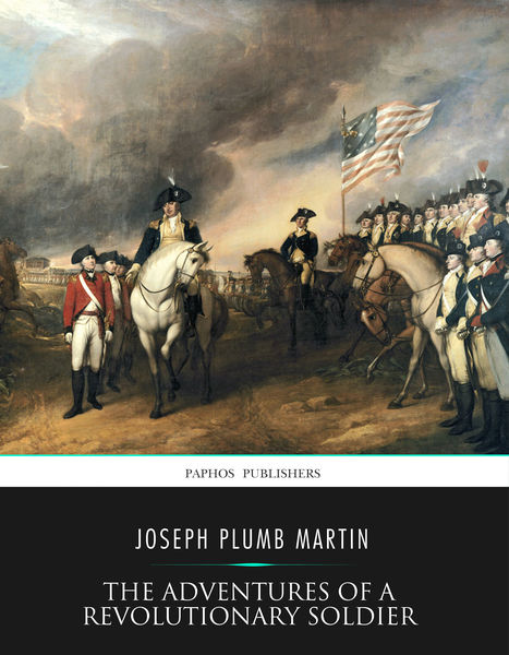 the narrative of a revolutionary soldier by joseph plumb martin a summary of chapter 5