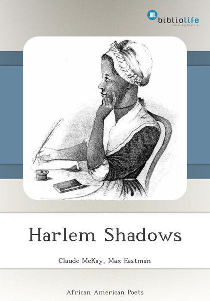 "a paper on claude mckays novel harlem shadows Art essay / flashcards / renaissance flashcards / harlem renaissance poets claude mckay mckay's writings ""harlem shadows."
