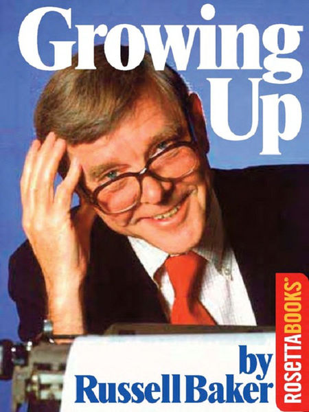 growing up russell baker essay Russell baker's autobiography, growing up, achieves all these things as well, but, it does more than just tell of his life.