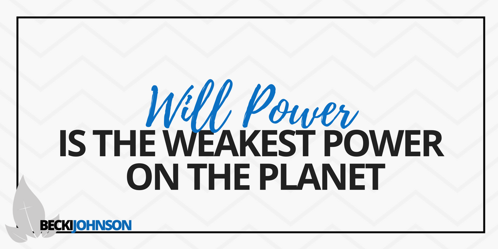 will power is the weakest power on the planet