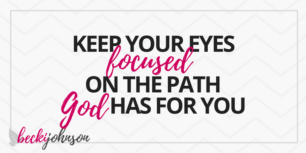 keep your eyes focused on gods path for you | giving your family the best of you | Becki Johnson | Christian Personal Development Coach