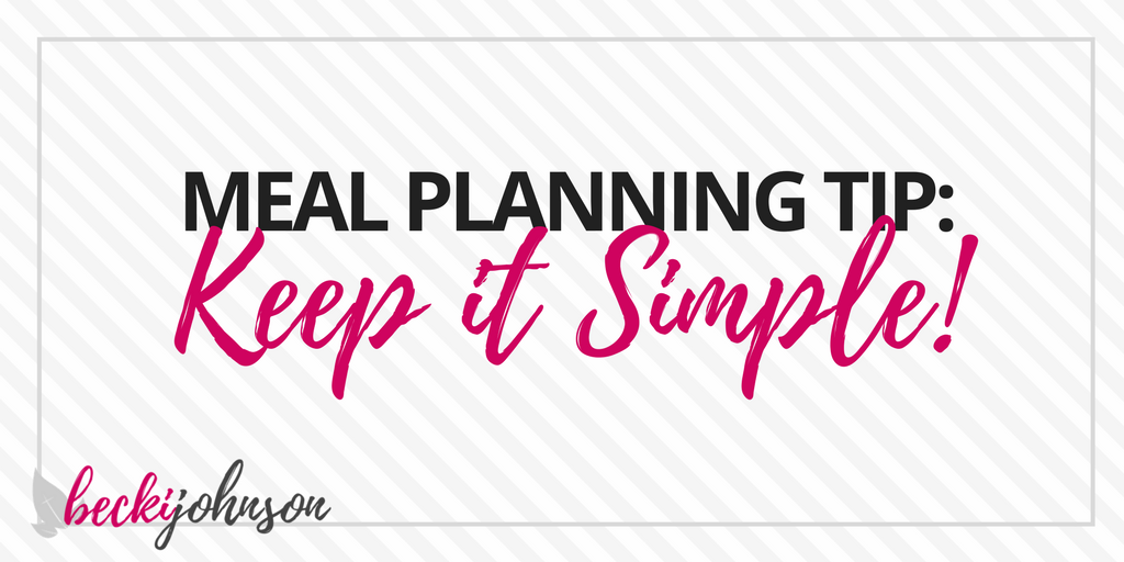 Meal Planning Tip: Keep it Simple | Proverbs 31:15 | Make Your Mornings The Most Productive Part of Your Day | Becki Johnson