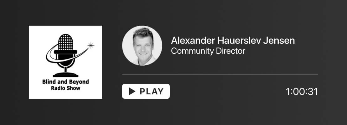 The June 3rd Episode of the Blind and Beyond Radio featuring Be My Eyes Community Director Alexander Hauerslev Jensen.