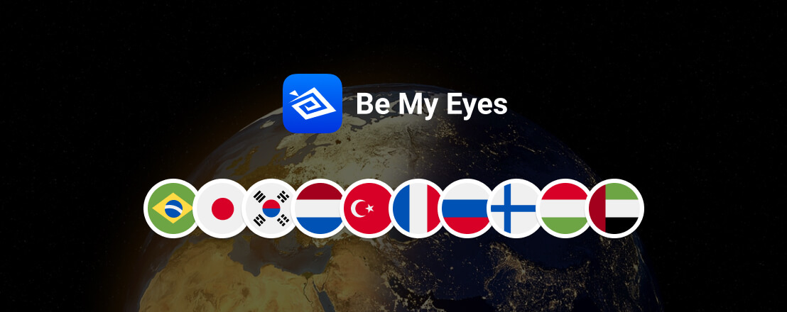 The Be My Eyes logo and various flag icons in front of a globe. The flags represented are: Brazil, Japan, South Korea, Netherlands, Turkey, France, Russia, Finland, Hungary and UAE.