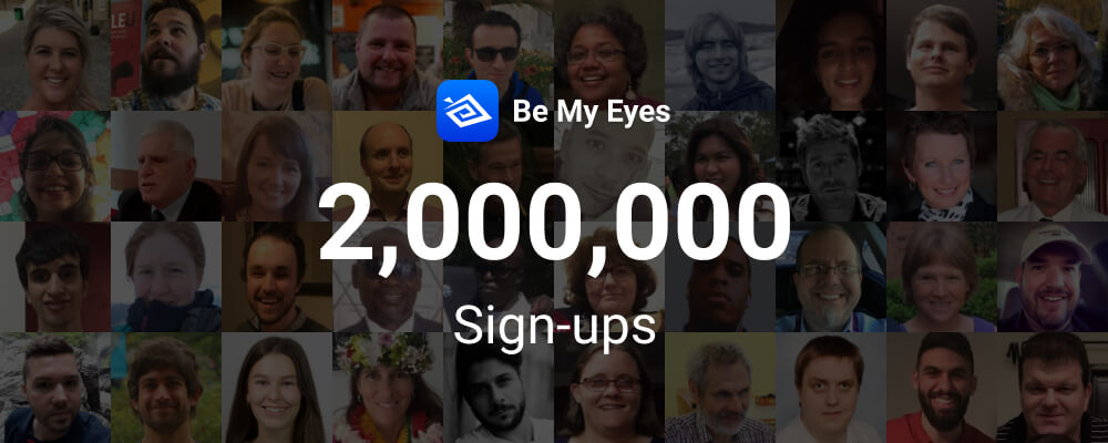"""Picture with a collage of the volunteers' and blind and low-vision users' faces in the background. In the foreground, the image reads: """" 2,000,000 Sign-ups"""" with the Be My Eyes logo at the top."""