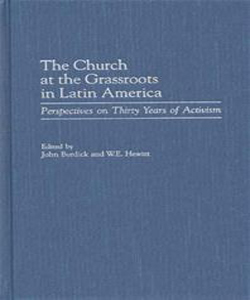 The Church at the Grassroots in Latin America: Perspectives on Thirty Years of Activism