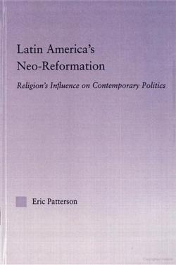 041230pattersonlatinamericasneoreformationreligionsinfluencecontemporarypolitics