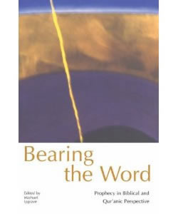Bearing the Word: Prophecy in Biblical and Qur'anic Perspective