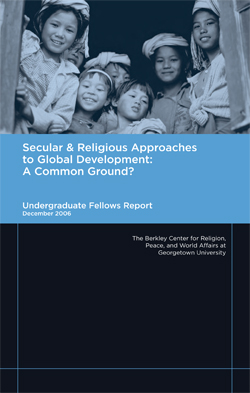 2006 Undergraduate Fellows Report: Secular and Religious Approaches to Global Development