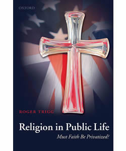 Religion in Public Life: Must Faith be Privatized?