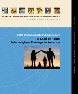 2008 Undergraduate Fellows Report: A Leap of Faith: Interreligious Marriage in America