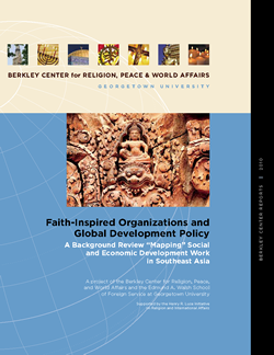 "Faith-Inspired Organizations and Global Development Policy: A Background Review ""Mapping"" Social and Economic Development Work in Southeast Asia"