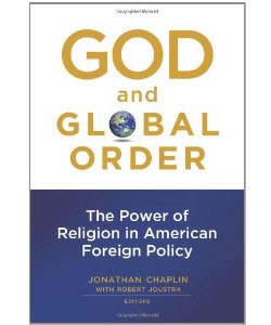 God and Global Order: The Power of Religion in American Foreign Policy