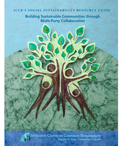 ICCR's Social Sustainability Resource Guide: Building Sustainable Communities Through Multi-Party Collaboration