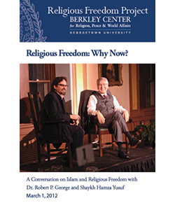 Religious Freedom: Why Now? A Conversation on Islam and Religious Freedom with Dr. Robert P. George and Shaykh Hamza Yusuf