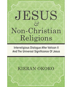 Jesus & Non-Christian Religions: Interreligious Dialogue After Vatican II and the Universal Significance of Jesus