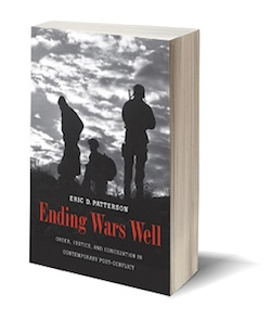 Ending Wars Well: Order, Justice and Conciliation in Contemporary Post-Conflict