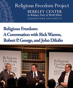 Religious Freedom: A Conversation with Rick Warren, Robert P. George, and John DiIulio
