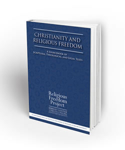Christianity and Religious Freedom: A Sourcebook of Scriptural, Theological, and Legal Texts