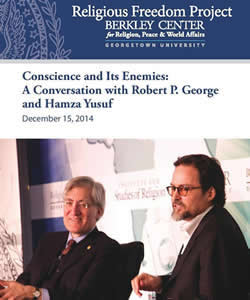 Conscience and Its Enemies: A Conversation with Robert P. George and Hamza Yusuf