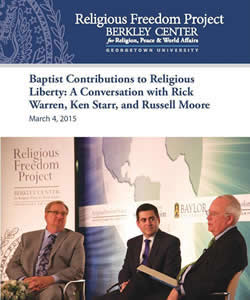 Baptist Contributions to Religious Freedom: A Conversation with Rick Warren, Ken Starr, and Russell Moore