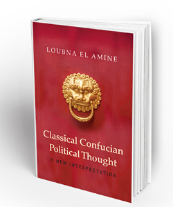 Classical Confucian Political Thought: A New Interpretation