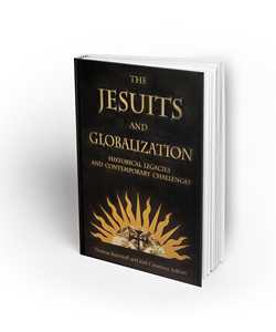 The Jesuits and Globalization: Historical Legacies and Contemporary Challenges