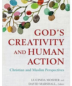 God's Creativity and Human Action: Christian and Muslim Perspectives