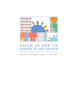 Faith at the UN, Gender in the Church: Ecumenical Women's Guide to Advocacy