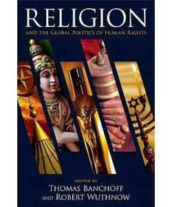 Banchoffwuthnowreligionglobalpoliticshumanrights