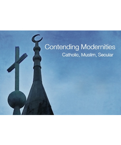 Contending Modernities: Catholic, Muslim, Secular