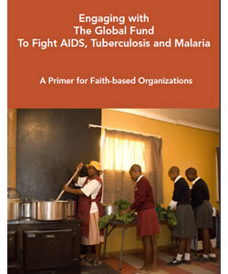 Engaging with The Global Fund To Fight AIDS, Tuberculosis and Malaria: A Primer For Faith-based Organizations