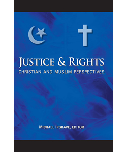 Justice and Rights: Christian and Muslim Perspectives