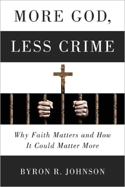 More God, Less Crime: Why Faith Matters, and How it Could Matter More