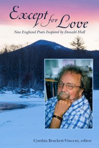 Except for Love; New England Poets Inspired by Donald Hall