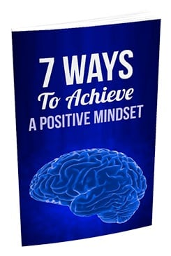 7 Ways To Achieve a Positive Mindset 7 Ways To Achieve a Positive Mindset